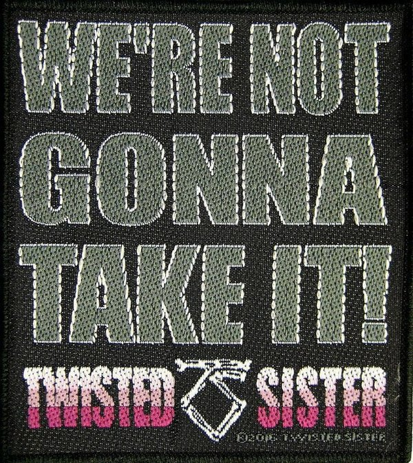 Twisted Sister We'Re Not Gonna Take It! Aufnäher